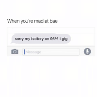 Get lost bihh..✌😂😂: When you're mad at bae  sorry my battery on 96% i gtg  O Message Get lost bihh..✌😂😂
