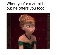 "Dank, 🤖, and When-Your-Mad: When you're mad at him  but he offers you food ""This doesn't mean I forgive you!"""