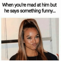 Memes, Angry, and Angry Sex: When you're mad at him but  he says something funny At this point u just want angry sex so bad 😩😩 GrowUp
