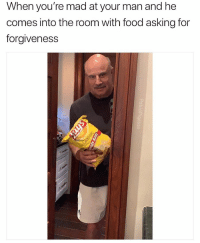 Food, Head, and Memes: When you're mad at your man and he  comes into the room with food asking for  forgiveness Leme rub that shiny head u big ole goof 😍