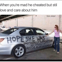 Love, Memes, and Zero: When you're mad he cheated but stil  love and care about him  @zero fucksgirl  MATIONALLY SUPPORTIVE  AWD CAPABLE OF @Regrann from @spinning_for_your_sins -