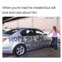 "Be Like, Bruh, and Ctfu: When you're mad he cheated but still  love and care about him  @zero fuckgir  EMOTIONALLY SUPPORTIVE  AWD CAPABLE OF  PASIEVE RETACAACEMEAT  PASITIVE ETNEORCEMENT  PASTTV He won't even be able to get insurance to cover it. They'll be like ""Vandalism? Nah, that's some positive shit she wrote, you on your own bruh."" Rp @zero_fucksgirl girlsbelike guysbelike car gotem lmao lol ctfu hilarious love funny instagood cute amazing follow funniestplace"