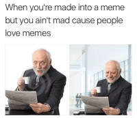 Love, Meme, and Memes: When you're made into a meme  but you ain't mad cause people  love memes I love this man for fulfilling all my meme needs via /r/wholesomememes https://ift.tt/2PtQ7sx