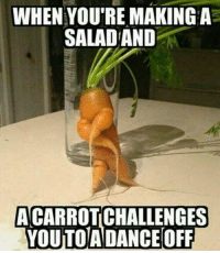 Dance: WHEN YOURE MAKING A  SALAD AND  ACARROTCHALLENGES  OA  DANCE OFF  YOUTO