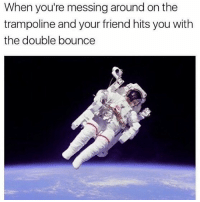 God, Memes, and Trampoline: When you're messing around on the  trampoline and your friend hits you with  the double bounce @god is a must follow if you like memes 😂