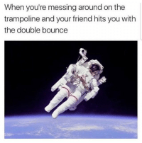 Af, Funny, and Lmao: When you're messing around on the  trampoline and your friend hits you with  the double bounce Lmao im weak af 😂 @meme.millionaires