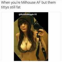 When you're Milhouse AF but them  tittys still fat  @Richard Noggin V2 Sometimes looks are overrated.