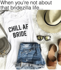 Af, Chill, and Life: When you're not about  that bridezilla life.  CHILL AF  BRIDE For all the Chill AF Brides out there who just want to have a good time (and an open bar)🥂🍷🍻🍺🍸 @thedailytay has the BEST wedding shirts and she's giving one away!! To enter just follow @thedailytay and @thebasicbitchlife and tag 2 besties!! @thedailytay will announce the winner Wednesday!! spon 💕 ad