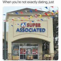Dating, Funny, and Memes: When you're not exactly dating, just  ASSOCIATED @funny is a must follow 😂