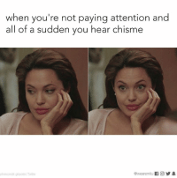Memes, Twitter, and 🤖: when you're not paying attention and  all of a sudden you hear chisme  @wearermitu If CO 1  photocredit girlposts/Twitter Now you have my attention.