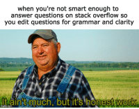 Community, Work, and Back: when you're not smart enough to  answer questions on stack overflow so  you edit questions for grammar and clarity  t ainit muchnbut.  it's Inonest work  0 Giving back to the community