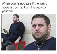 Hmmm... Car memes: When you're not sure if the weird  noise is coming from the radio or  your car Hmmm... Car memes