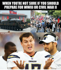 🤔 https://t.co/VL1xyIoZrM: WHEN YOU'RE NOT SURE IF YOU SHOULD  PREPARE FOR WWIII OR CIVIL WAR I  @NFL MEMES  CHARGERS 🤔 https://t.co/VL1xyIoZrM