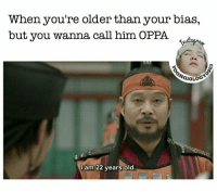 Life, Memes, and Old: When you're older than your bias,  but you wanna call him OPPA  I am 22 years old. My life.. Sigh  - Yoongiology0903