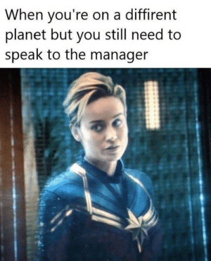 Memes, 🤖, and Planet: When you're on a diffirent  planet but you still need to  speak to the manager