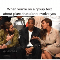 Hell is having to endure dinner coordinating plans when you're not even attending: When you're on a group text  about plans that don't involve you  NBA  Cabetches Hell is having to endure dinner coordinating plans when you're not even attending