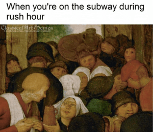 Rush Hour: When you're on the subway during  rush hour  Classical ArtDemes  ook.com/cla  rtmemes