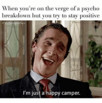 😲🔪😲🔪😁😁😁 americanpsycho patrickbateman christianbale funnymemes lifeiscrazy memes lol lolz funny: When you're on the verge of a psycho  breakdown but you try to stay positive  @My Therapist Says  I'm just a happy camper. 😲🔪😲🔪😁😁😁 americanpsycho patrickbateman christianbale funnymemes lifeiscrazy memes lol lolz funny