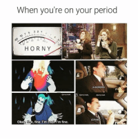 Crying, Funny, and Horny: When you're on your period  HORNY  LAUGHING  CRYING  Okay,fine, fine. I'm Cool I'm fine. Can confirm @mymomsaysimpretty_ 😭😭😩 check out @mymomsaysimpretty_ for more 🔥