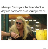 Memes, Mood, and Asks: when you're on your third mood of the  day and someome asks you if you're ok NO! Follow @suckstobeyouhun @suckstobeyouhun @suckstobeyouhun @suckstobeyouhun