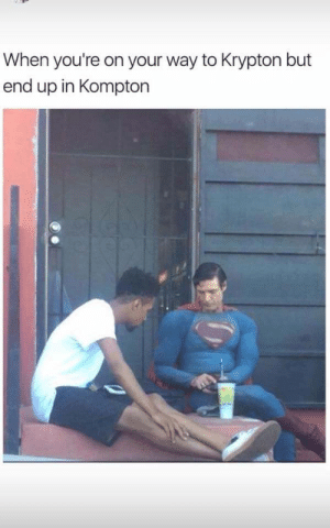 Krypton to Compton by deftonesdid911 FOLLOW 4 MORE MEMES.: When you're on your way to Krypton but  end up in Kompton  ere Krypton to Compton by deftonesdid911 FOLLOW 4 MORE MEMES.