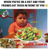 😂😂😂  Follow us Mexican Problems: WHEN YOURE ONA DIET AND YOUR  FRIENDS EAT TACOS IN FRONT OF YOU  putos...  M CABRON 😂😂😂  Follow us Mexican Problems