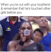 Funny, Girls, and Meme: When you're out with your boyfriend  & remember that he's touched other  girls before you Why yall gotta même everything 😩😩