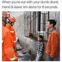 Being Alone, Drunk, and Dumb: When you're out with your dumb drunk  friend & leave em alone for 6 seconds. True friends laugh at you not with you 😂 . . . . . donttrythisathome thatdadiscrackingup . . . 👉 Snapchat : TheSlothYodeler 👈