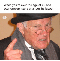 Dad, Memes, and 🤖: When you're over the age of 30 and  your grocery store changes its layout  THE DAD @thedad is the greatest thing to happen to IG.