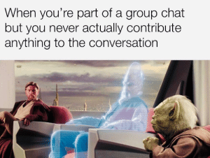 Dank, Group Chat, and Memes: When you're part of a group chat  but you never actually contribute  anything to the conversation Cries in no group chat by Dats- MORE MEMES