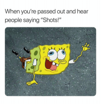 "Lmao, Dank Memes, and One: When you're passed out and hear  people saying ""Shots!"" Lemme Get One Of Those. 🙃🙃🙃🙃 lmao"
