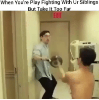 Funny, Lmao, and Play: When You're Play Fighting With Ur Siblings  But Take It Too Far Lmao