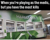 Harmacist knows best via /r/memes https://ift.tt/2DQbzq3: When you're playing as the medic,  but you have the most kills  HARMACIST Harmacist knows best via /r/memes https://ift.tt/2DQbzq3