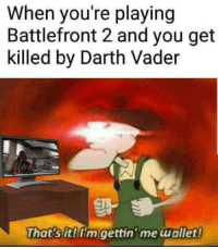 """Darth Vader, Memes, and Http: When you're playing  Battlefront 2 and you get  killed by Darth Vader  That's it!I'm gettin'me wallet <p>Shitpost via /r/memes <a href=""""http://ift.tt/2zPeOLP"""">http://ift.tt/2zPeOLP</a></p>"""