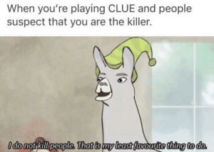 Bilbo, Dank, and Memes: When you're playing CLUE and people  suspect that you are the killer.  ldo not kill people, That is my least favouritethina to do Only hands could satisfy by Bilbo-Baggins-Jr MORE MEMES