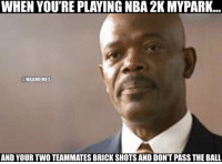Nba, Boy, and Nba 2k: WHEN YOU'RE PLAYING NBA 2K MYPARK...  ONBAMEMES  AND YOUR TWO TEAMMATES BRICK SHOTS AND DON'T PASS THE BALL Boy