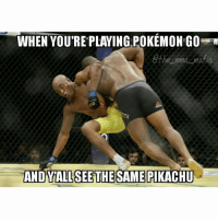 WHEN YOU'RE PLAYING POKEMON GO  @the mma mafia.  AND YALL SEE THE SAME PIKACHU Is the big sport. -Rios