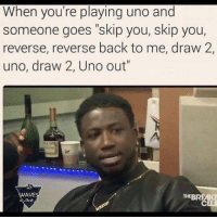 "Memes, Waves, and Uno: When you're playing uno and  someone goes ""skip you, skip you,  reverse, reverse back to me, draw 2,  uno, draw 2, Uno out""  WAVE  THEBREMi Weak 😂😂😂 I be pissed af like BITCH ASS MF you cheating !"