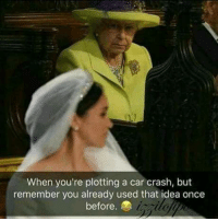 Tumblr, Blog, and Wedding: When you're plotting a car crash, but  remember you already used that idea once  before melonmemes:  Royal Wedding Crashers