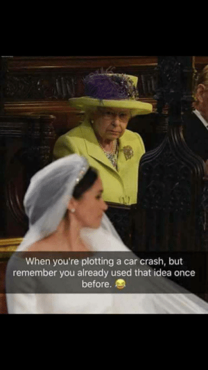 Queen, Idea, and Crash: When you're plotting a car crash, but  remember you already used that idea once  before. Queens plotting
