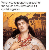 Damn it Susan memes classicalartmemes artmemes memesdaily: When you're preparing a spell for  the squad and Susan asks if it  contains gluten. Damn it Susan memes classicalartmemes artmemes memesdaily