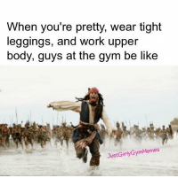 The thirst is real 💦 @justgirlygymmemes: When you're pretty, wear tight  leggings, and work upper  body, guys at the gym be like  JustGirlyGymMemes The thirst is real 💦 @justgirlygymmemes