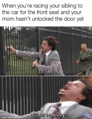 Funny, Memes, and Best: When you're racing your sibling to  the car for the front seat and your  mom hasn't unlocked the door yet  LET ME IN  ET ME INNNNNN!!!  made with mematic 20 Best Funny Photos for Tuesday Night #memes