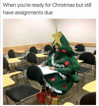 Girl Memes, Fair, and Assignment: When you're ready for Christmas but still  have assignments due IT ISN'T FAIR!