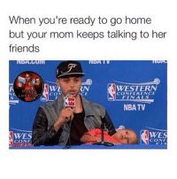 Friends, Memes, and Nba: When you're ready to go home  but your mom keeps talking to her  friends  WESTERN  RN  SPORI  CONFERENCE  CE  LAU  NBA TV  WES  CONF yep 😫