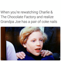 Grandpa Joe a real og (FOLLOW @carteltwins @carteltwins): When you're rewatching Charlie &  The Chocolate Factory and realize  Grandpa Joe has a pair of coke nails Grandpa Joe a real og (FOLLOW @carteltwins @carteltwins)