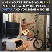 WHEN YOU'RE RIDING YOUR BIKE  IN THE SHOWER WHILE PLAYING  GUITAR  AND YOU HEAR A NOISE  dP VIA 8SHIT NET Relatable 😥 👉 Follow us for more! @codmemesftw 👇 Tag a friend!
