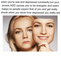 Fail, Memes, and Depression: when you're sad and depressed constantly but your  severe ADD causes you to be energetic and seem  happy so people expect that of you and get really  shook when you show how depressed you really are how did i fail a quiz when i looked up all the answers wtf meme dank dankmemes depression tumblr textpost