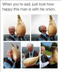 Happy, Onion, and Sad: When you're sad, just look how  happy this man is with his onion. Man and Onion