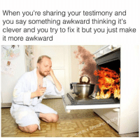Memes, Awkward, and 🤖: When you're sharing your testimony and  you say something awkward thinking it's  clever and you try to fix it but you just make  it more awkward  乔ㄒ  SPE